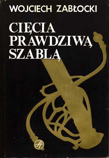 Cięcia  prawdziwą szablą - Zabłocki Wojciech - używana